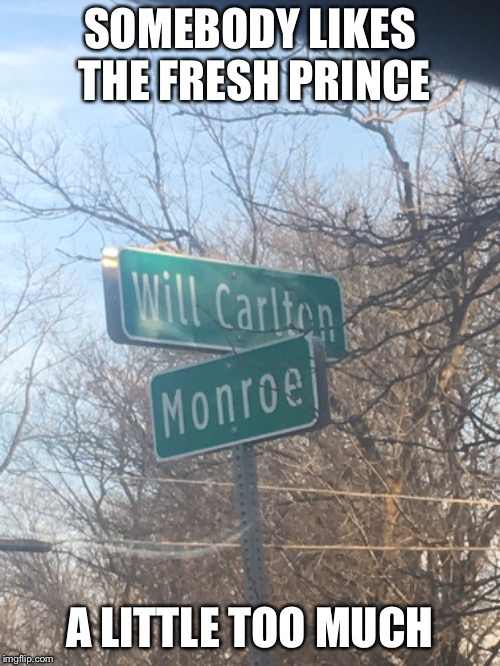 Saw this sign and it just brought back memories. | SOMEBODY LIKES THE FRESH PRINCE A LITTLE TOO MUCH | image tagged in funny memes,fresh prince,carlton banks thug life | made w/ Imgflip meme maker