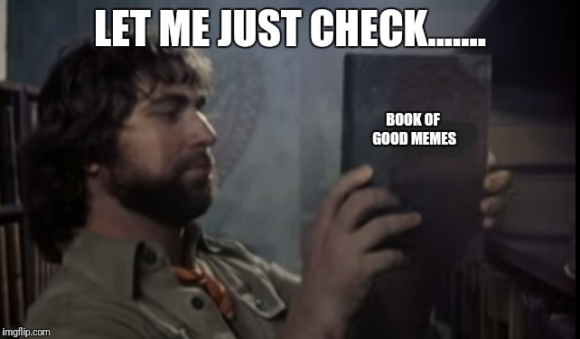 Let Me Just Check The Big Book If MEMES | LET ME JUST CHECK....... BOOK OF GOOD MEMES | image tagged in memes,toto,big book,good memes,fun | made w/ Imgflip meme maker
