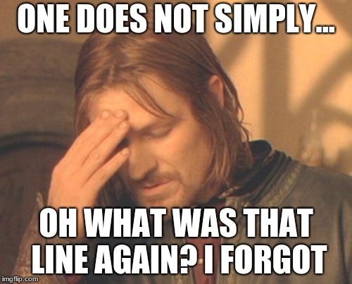 Frustrated Boromir Meme | ONE DOES NOT SIMPLY... OH WHAT WAS THAT LINE AGAIN? I FORGOT | image tagged in memes,frustrated boromir | made w/ Imgflip meme maker