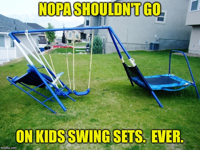 NOPA SHOULDN'T GO ON KIDS SWING SETS.  EVER. | made w/ Imgflip meme maker