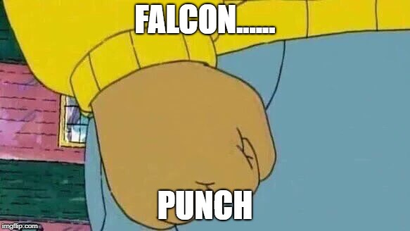Arthur Fist |  FALCON...... PUNCH | image tagged in memes,arthur fist | made w/ Imgflip meme maker