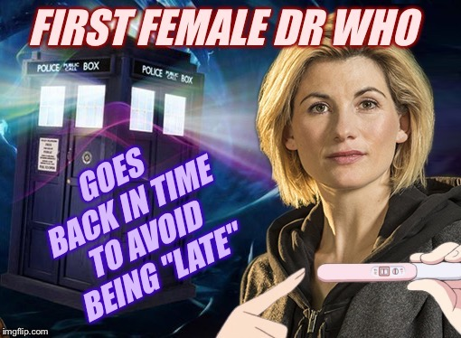 She wasn't expecting this! | image tagged in dr who,time travel,tv humor,sci-fi,palaxote | made w/ Imgflip meme maker