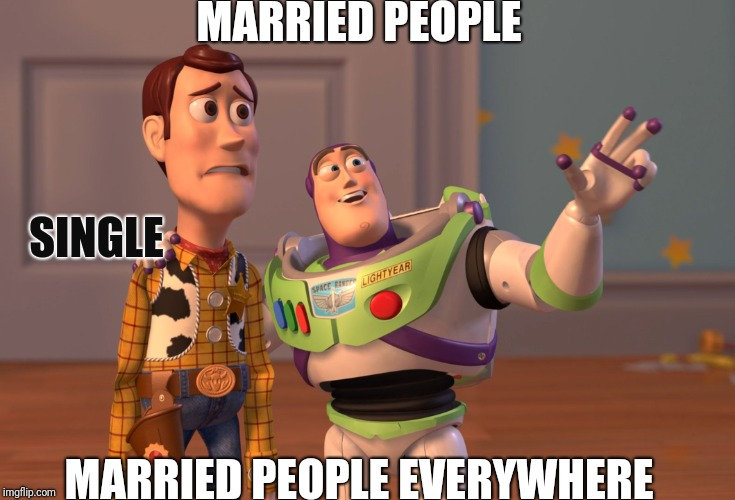 X, X Everywhere Meme | MARRIED PEOPLE MARRIED PEOPLE EVERYWHERE SINGLE | image tagged in memes,x x everywhere | made w/ Imgflip meme maker
