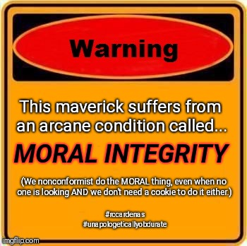 Warning: Moral INTEGRITY  | This maverick suffers from an arcane condition called... MORAL INTEGRITY (We nonconformist do the MORAL thing, even when no one is looking A | image tagged in memes,warning sign,morals,integrity,morality | made w/ Imgflip meme maker