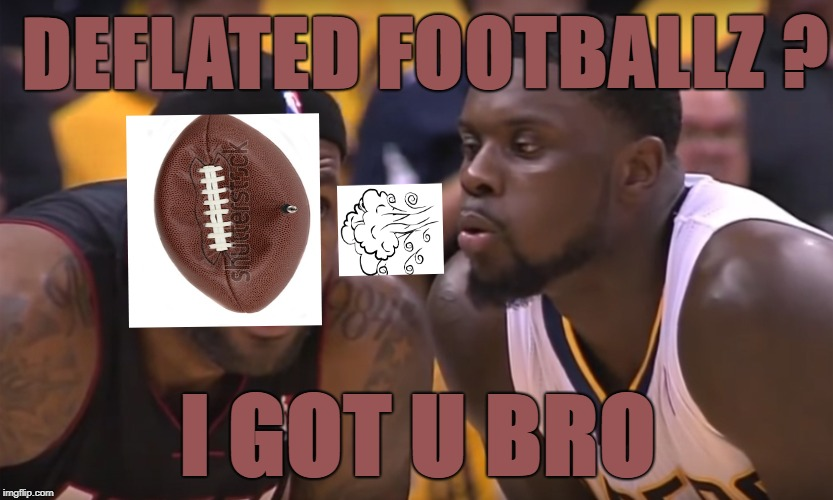 DEFLATED FOOTBALLZ ? I GOT U BRO | image tagged in tom's worst nightmare | made w/ Imgflip meme maker