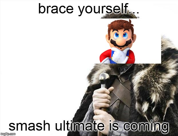 yahoooooooooooooo | brace yourself... smash ultimate is coming | image tagged in memes,brace yourselves x is coming,super mario bros,ultimate | made w/ Imgflip meme maker