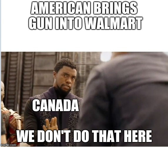 We don't do that here | AMERICAN BRINGS GUN INTO WALMART WE DON'T DO THAT HERE CANADA | image tagged in we don't do that here,memes,people of walmart | made w/ Imgflip meme maker