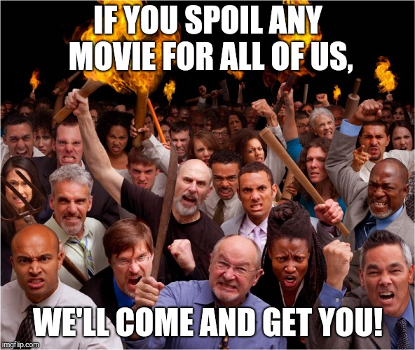 Angry mob | IF YOU SPOIL ANY MOVIE FOR ALL OF US, WE'LL COME AND GET YOU! | image tagged in angry mob | made w/ Imgflip meme maker