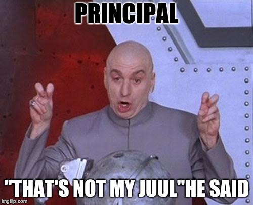 "Dr Evil Laser Meme | PRINCIPAL ""THAT'S NOT MY JUUL""HE SAID 