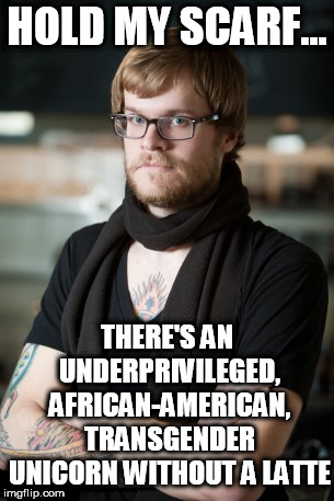 Hipster Barista Meme | HOLD MY SCARF... THERE'S AN UNDERPRIVILEGED, AFRICAN-AMERICAN, TRANSGENDER UNICORN WITHOUT A LATTE | image tagged in memes,hipster barista | made w/ Imgflip meme maker