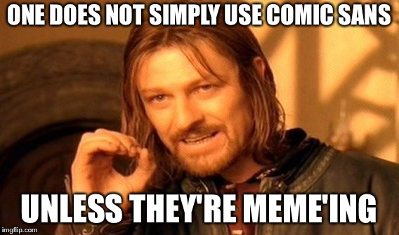 One Does Not Simply Meme | ONE DOES NOT SIMPLY USE COMIC SANS UNLESS THEY'RE MEME'ING | image tagged in memes,one does not simply | made w/ Imgflip meme maker