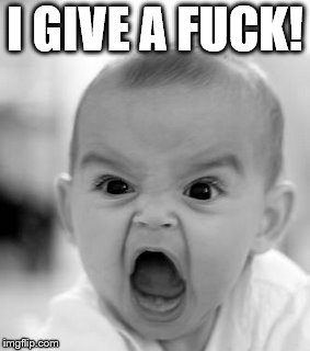 Angry Baby Meme | I GIVE A F**K! | image tagged in memes,angry baby | made w/ Imgflip meme maker