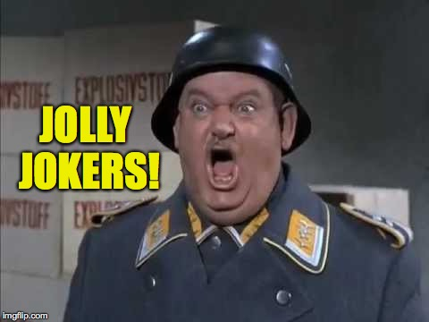 Sgt. Schultz shouting | JOLLY JOKERS! | image tagged in sgt schultz shouting | made w/ Imgflip meme maker