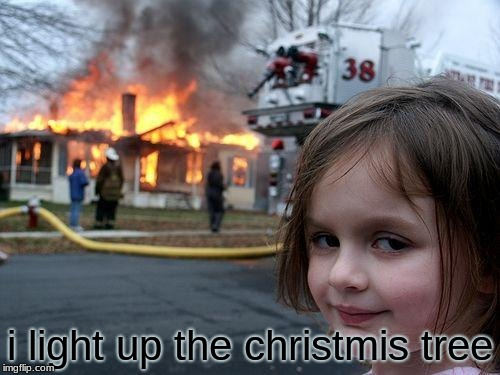 Disaster Girl | i light up the christmis tree | image tagged in memes,disaster girl | made w/ Imgflip meme maker