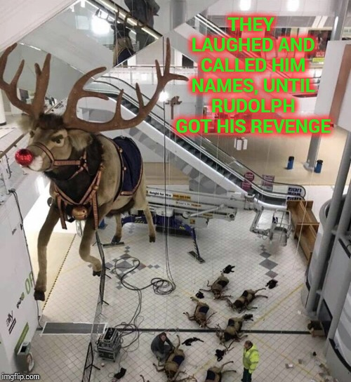 And he took off like a Saber Jet | THEY LAUGHED AND CALLED HIM NAMES, UNTIL RUDOLPH GOT HIS REVENGE | image tagged in rudolph,rudolph the red nosed reindeer,reindeer,pipe_picasso,christmas | made w/ Imgflip meme maker