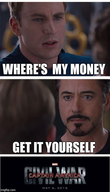 Marvel Civil War 1 Meme | WHERE'S  MY MONEY GET IT YOURSELF | image tagged in memes,marvel civil war 1 | made w/ Imgflip meme maker