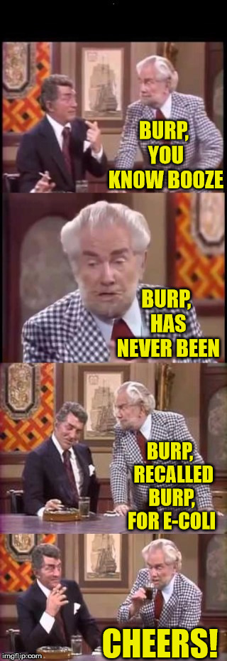 Foster Brooks Has A Point | BURP, YOU KNOW BOOZE CHEERS! BURP, HAS NEVER BEEN BURP,  RECALLED BURP, FOR E-COLI | image tagged in foster brooks  dean martin,memes,roll safe think about it,booze,you're drunk,go home youre drunk | made w/ Imgflip meme maker