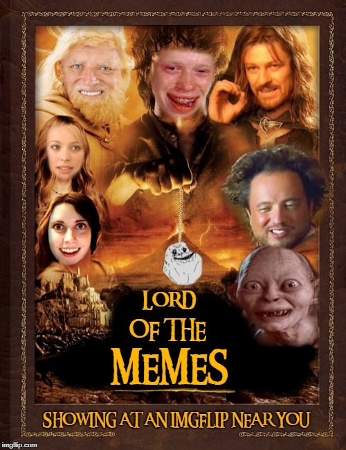 Lord of the memes | LORD OF THE MEMES SHOWING AT AN IMGFLIP NEAR YOU | image tagged in lord of the rings,parody | made w/ Imgflip meme maker