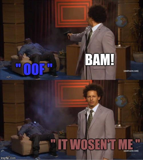 "Who Killed Hannibal Meme | BAM! "" OOF "" "" IT WOSEN'T ME "" 