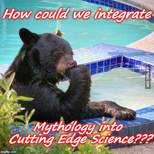 Hard Decision Bear | How could we integrate Mythology into Cutting Edge Science??? | image tagged in hard decision bear | made w/ Imgflip meme maker