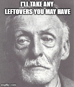 I'LL TAKE ANY LEFTOVERS YOU MAY HAVE | made w/ Imgflip meme maker