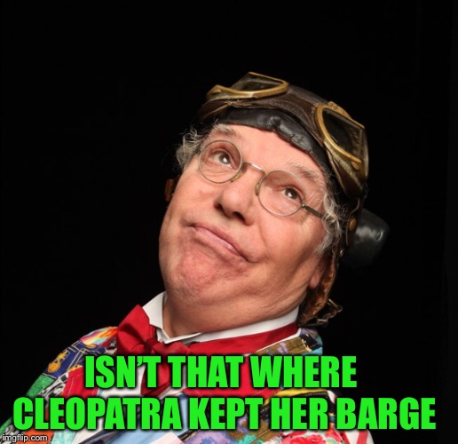 ISN'T THAT WHERE CLEOPATRA KEPT HER BARGE | made w/ Imgflip meme maker
