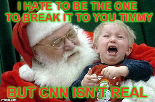 But Anderson Cooper really is one of my elves. | I HATE TO BE THE ONE TO BREAK IT TO YOU TIMMY BUT CNN ISN'T REAL | image tagged in santa claus,cnn,fake news,christmas,crying boy,memes | made w/ Imgflip meme maker