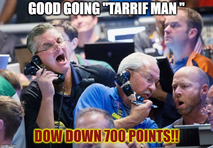 "Going to Kill the Obama Recovery | GOOD GOING ""TARRIF MAN "" DOW DOWN 700 POINTS!! 
