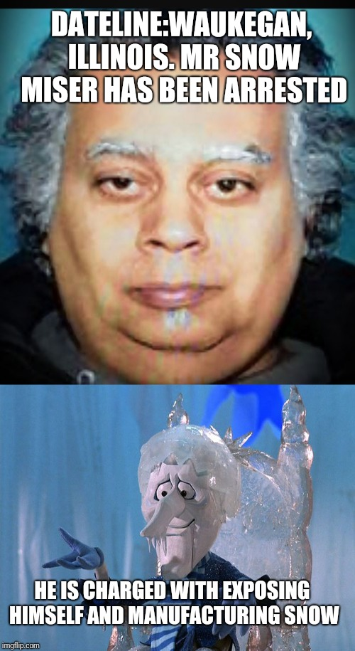 It Appears He Likes The Lipstick Too | DATELINE:WAUKEGAN, ILLINOIS. MR SNOW MISER HAS BEEN ARRESTED HE IS CHARGED WITH EXPOSING HIMSELF AND MANUFACTURING SNOW | image tagged in snow,arrested | made w/ Imgflip meme maker