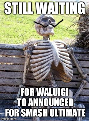 Welcome to Cult of Wa | STILL WAITING FOR WALUIGI TO ANNOUNCED FOR SMASH ULTIMATE | image tagged in memes,waiting skeleton,super smash brothers,super smash bros,waluigi,gaming | made w/ Imgflip meme maker