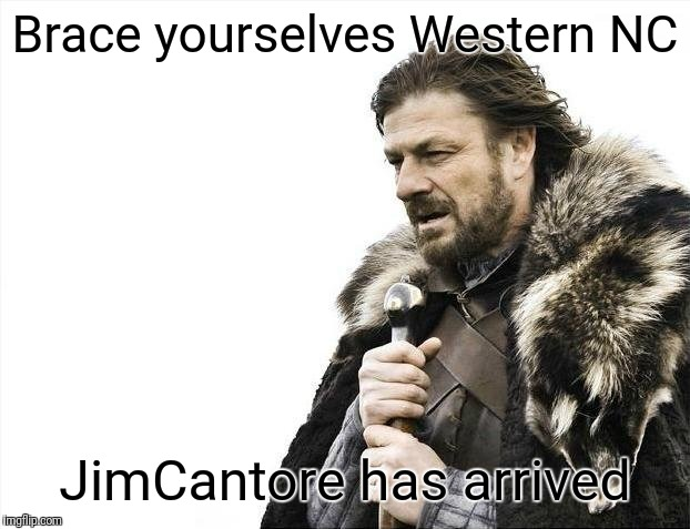 Brace Yourselves X is Coming Meme | Brace yourselves Western NC JimCantore has arrived | image tagged in memes,brace yourselves x is coming | made w/ Imgflip meme maker
