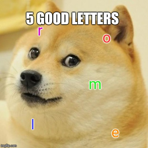 Doge | r o m l e 5 GOOD LETTERS | image tagged in memes,doge | made w/ Imgflip meme maker