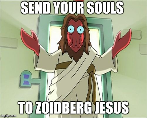 Zoidberg Jesus | SEND YOUR SOULS TO ZOIDBERG JESUS | image tagged in memes,zoidberg jesus | made w/ Imgflip meme maker
