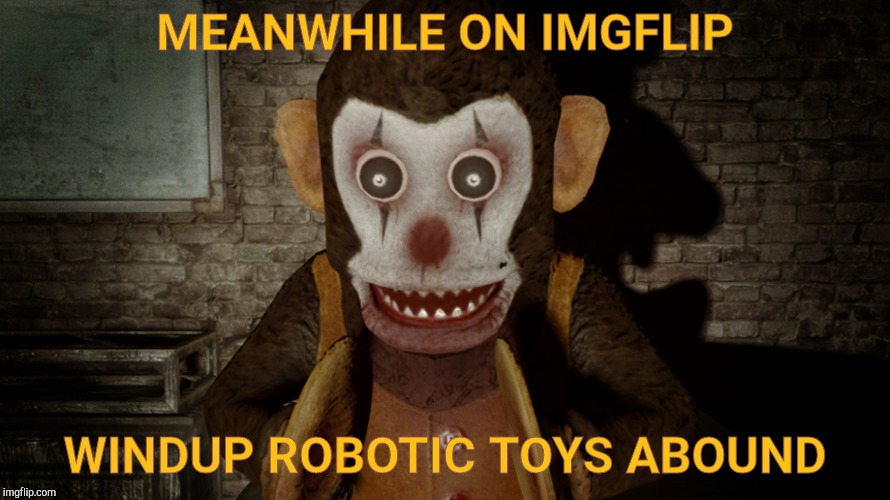 MEANWHILE ON IMGFLIP WINDUP ROBOTIC TOYS ABOUND | made w/ Imgflip meme maker