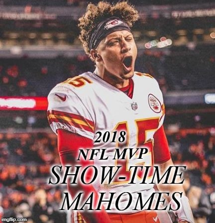 Quarterback KC Chiefs | 2018 NFL MVP SHOW-TIME MAHOMES | image tagged in mahomes,football | made w/ Imgflip meme maker