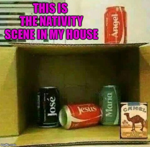 That's life in the ghetto baby!!! | THIS IS THE NATIVITY SCENE IN MY HOUSE | image tagged in coke can nativity scene,memes,christmas,funny,coke,sweet baby jesus | made w/ Imgflip meme maker