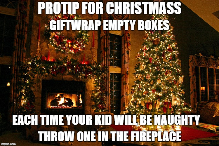 PROTIP FOR CHRISTMASS THROW ONE IN THE FIREPLACE GIFTWRAP EMPTY BOXES EACH TIME YOUR KID WILL BE NAUGHTY | image tagged in scumbag | made w/ Imgflip meme maker