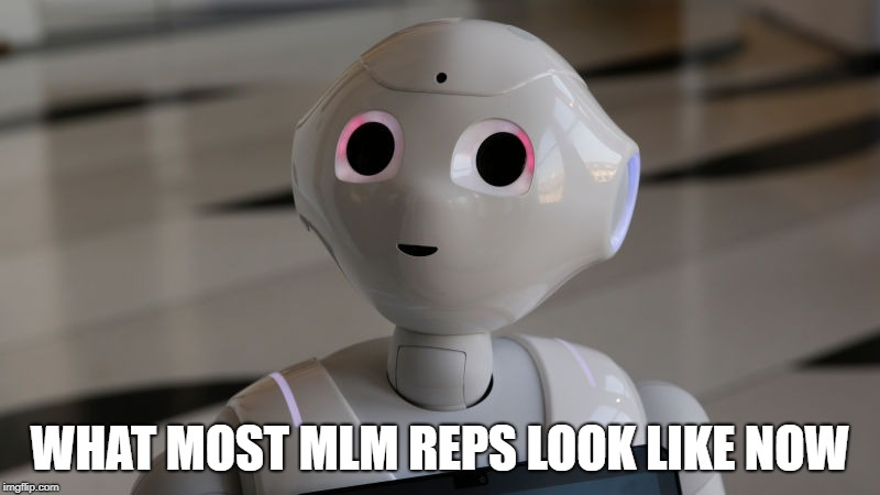 the MLM Industry has too many Robots and not enough Professional People
