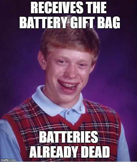 Bad Luck Brian Meme | RECEIVES THE BATTERY GIFT BAG BATTERIES ALREADY DEAD | image tagged in memes,bad luck brian | made w/ Imgflip meme maker