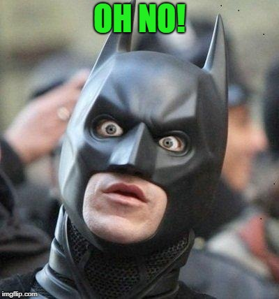 Shocked Batman | OH NO! | image tagged in shocked batman | made w/ Imgflip meme maker