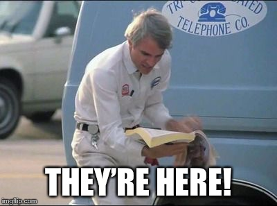 Steve Martin Phone Book | THEY'RE HERE! | image tagged in steve martin phone book | made w/ Imgflip meme maker