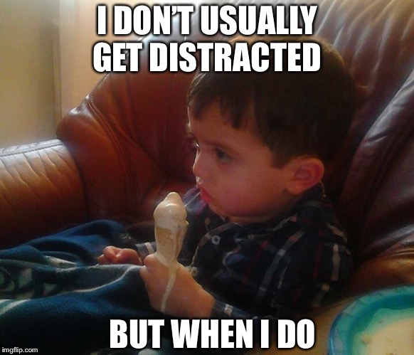 I DON'T USUALLY GET DISTRACTED BUT WHEN I DO | image tagged in distracted | made w/ Imgflip meme maker