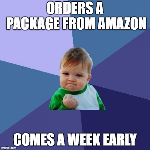 Success Kid Meme | ORDERS A PACKAGE FROM AMAZON COMES A WEEK EARLY | image tagged in memes,success kid | made w/ Imgflip meme maker
