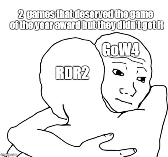 I Know That Feel Bro | GoW4 RDR2 2  games that deserved the game of the year award but they didn't get it | image tagged in memes,i know that feel bro | made w/ Imgflip meme maker