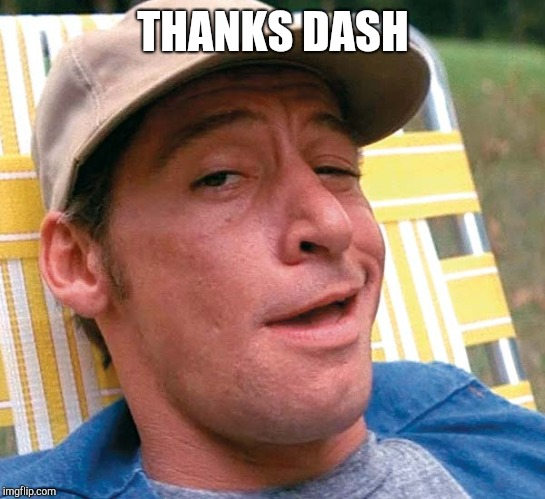 Ernest | THANKS DASH | image tagged in ernest | made w/ Imgflip meme maker