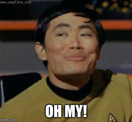 sulu | OH MY! | image tagged in sulu | made w/ Imgflip meme maker