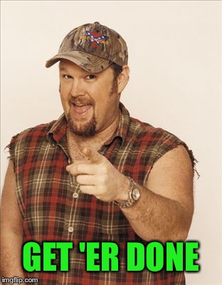 Larry The Cable Guy | GET 'ER DONE | image tagged in larry the cable guy | made w/ Imgflip meme maker