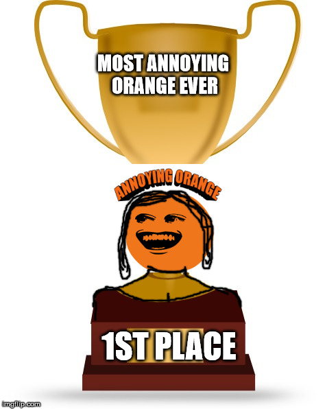 Feminine Annoying Orange | MOST ANNOYING ORANGE EVER 1ST PLACE | image tagged in blank trophy,orange,female | made w/ Imgflip meme maker