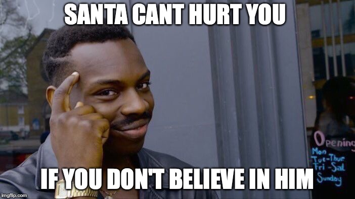 Roll Safe Think About It Meme | SANTA CANT HURT YOU IF YOU DON'T BELIEVE IN HIM | image tagged in memes,roll safe think about it | made w/ Imgflip meme maker