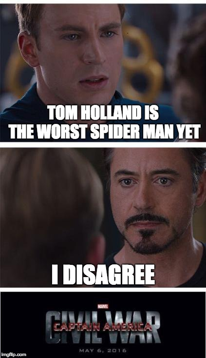 Marvel Civil War 1 Meme | TOM HOLLAND IS THE WORST SPIDER MAN YET I DISAGREE | image tagged in memes,marvel civil war 1 | made w/ Imgflip meme maker